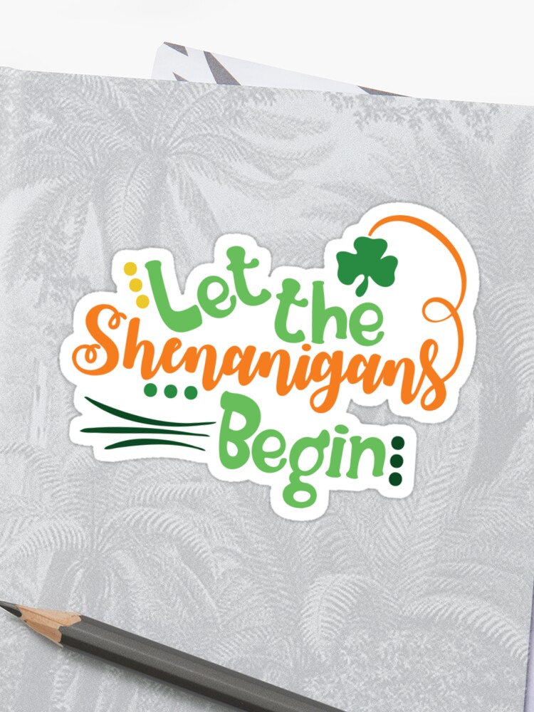 Let The Shenanigans Begin Funny Patricks Day Humor Jokes Quotes Puns Banter Party Ideas Celebration Traditions Good Vibes Sticker By