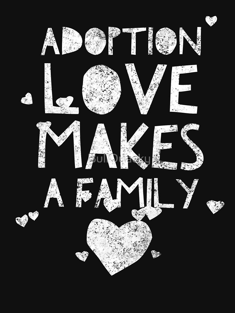 Adoption Love Makes A Family - Proud Adopt Quote - Mother Father Son Daughter Adoptive Awareness - Great gift anyone blessed by families Adopting by BullQuacky