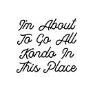 Ich bin dabei alle Kondo in diesem Ort zu gehen von kjanedesigns