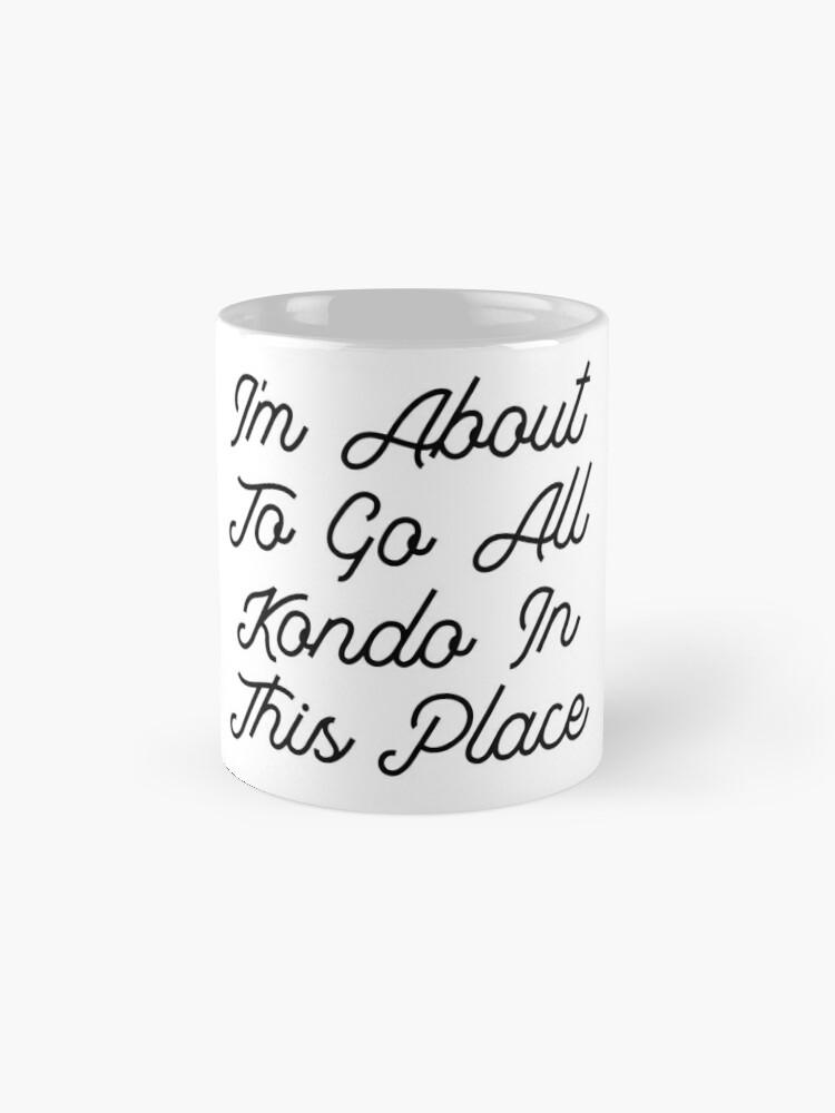 Alternative Ansicht von Ich bin dabei alle Kondo in diesem Ort zu gehen Tasse (Standard)