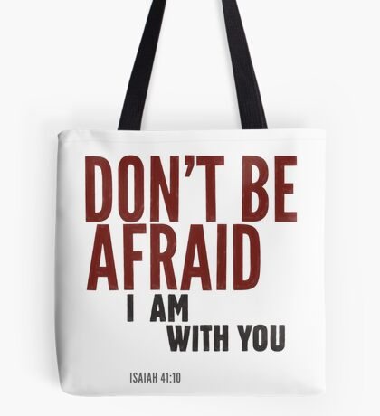 Don't be afraid, I am with you. Isaiah 41:10 Tote Bag