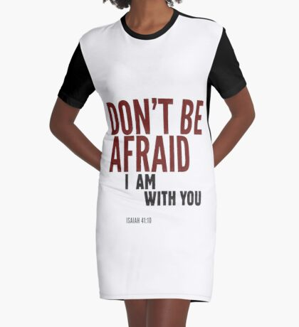 Don't be afraid, I am with you. Isaiah 41:10 Graphic T-Shirt Dress