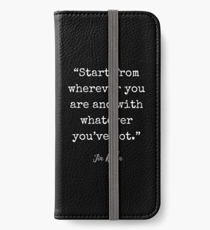 Jim Rohn Quote: Start from wherever you are and with whatever you've got. iPhone Wallet