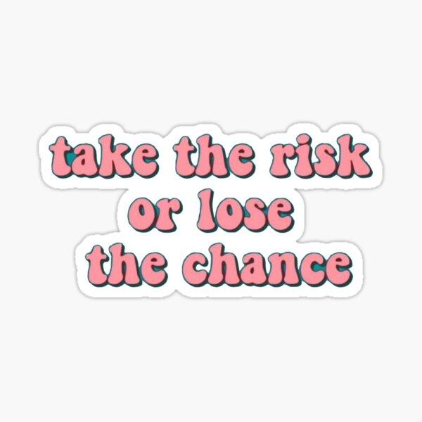 take the risk or lose the chance sticker Sticker