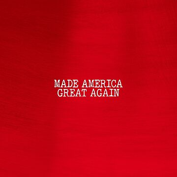 Made America Great Again: MAGA Gear by worn
