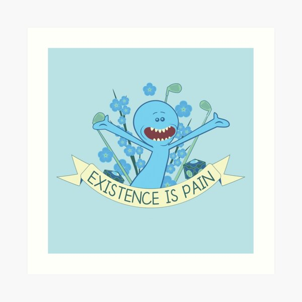 Existence is Pain Art Print
