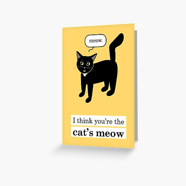 I Think You're The Cat's Meow Greeting Card