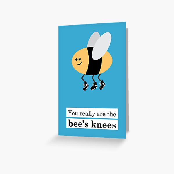 You Really Are the Bee's Knees Greeting Card