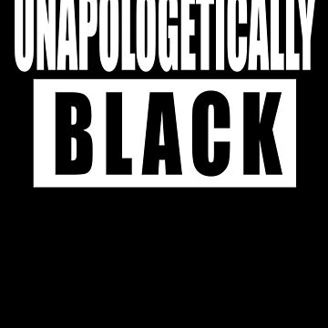 Unapologetically Black by cnkna