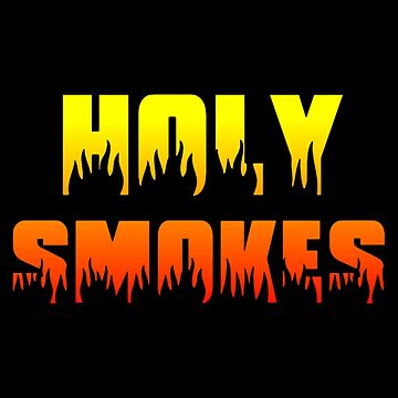 HOLY SMOKES by BobbyG305