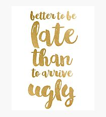 Gold funny quote better to be late Photographic Print