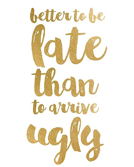 Gold funny quote better to be late by AnnaGo