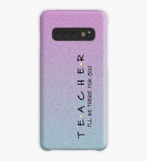 """Teacher- """"I'll be there for you"""" Case/Skin for Samsung Galaxy"""