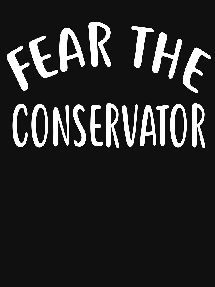 Fear The CONSERVATOR T-Shirt for CONSERVATORS Shirt by VKOKAY