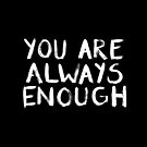 You Are Always Enough - Mental Health Support (White) by TimorousEclectc