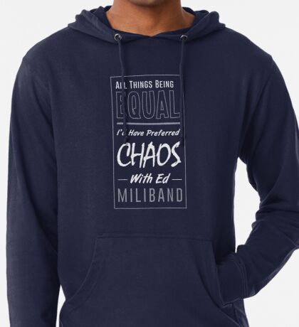 I Would Have Preferred Chaos With Ed Miliband Lightweight Hoodie