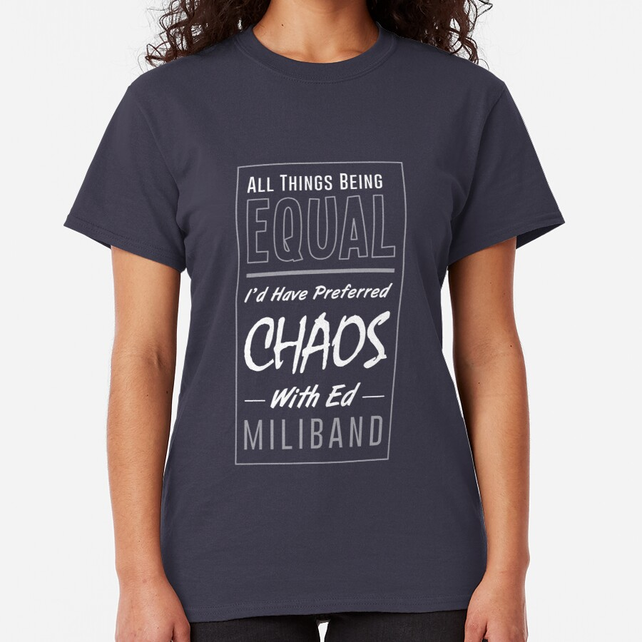 I Would Have Preferred Chaos With Ed Miliband Classic T-Shirt