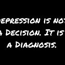 Depression is Not a Decision (White) by TimorousEclectc