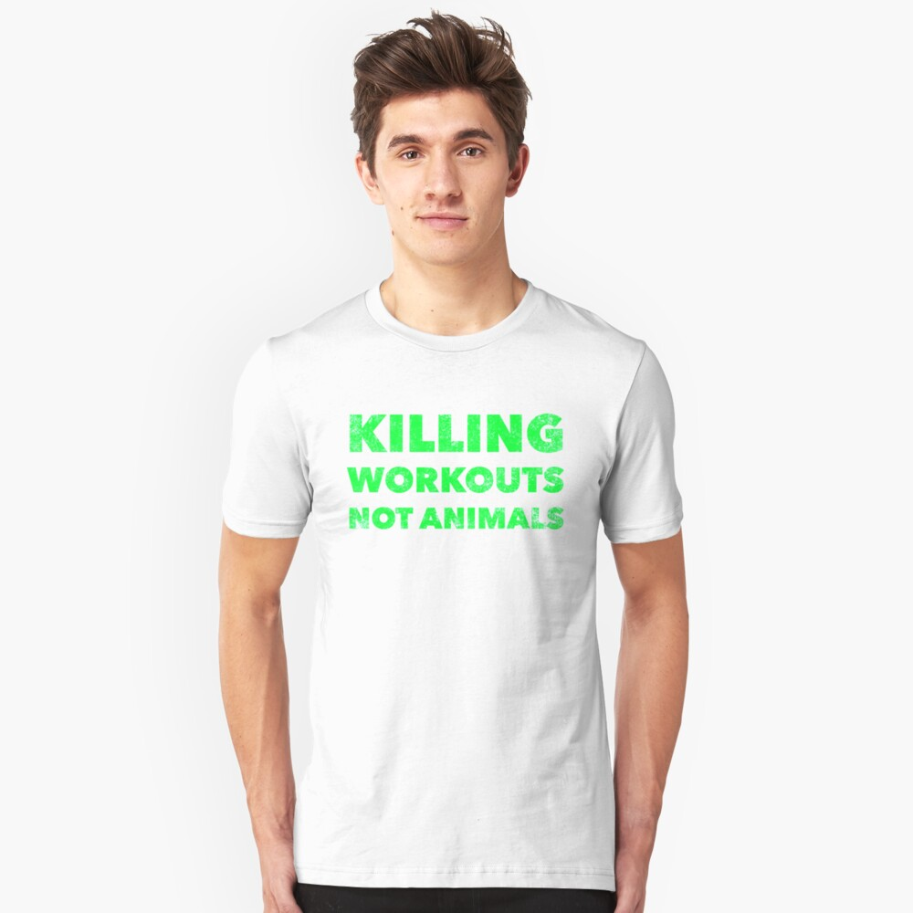 Killing Workouts Not Animals - Funny Vegan Workout Exercise Gym Quote - Animal Rights Lover Saying Slim Fit T-Shirt