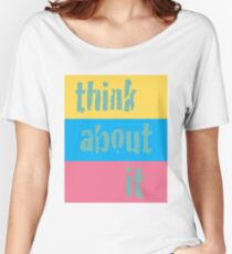 Think About It Women's Relaxed Fit T-Shirt