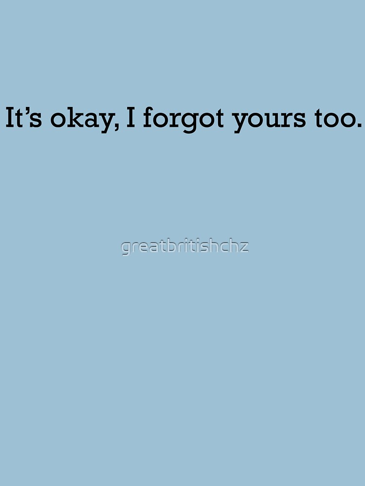 I Forgot Yours Too (Dark) by greatbritishchz