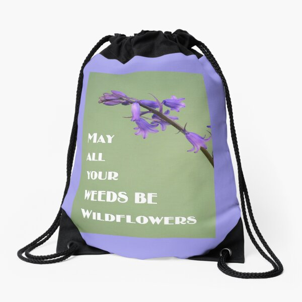 May All Your Weeds be Wildflowers Drawstring Bag