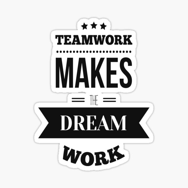 Teamwork Makes The Dream Work Inspirational Quotes Sticker