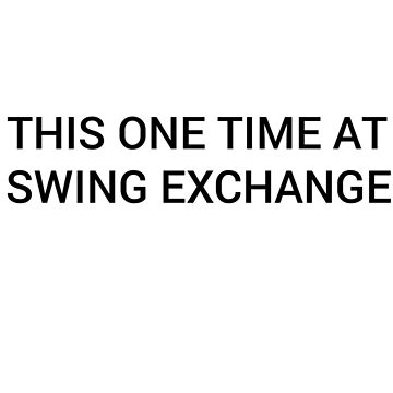 One Time, At A Swing Exchange... (Dark) by greatbritishchz