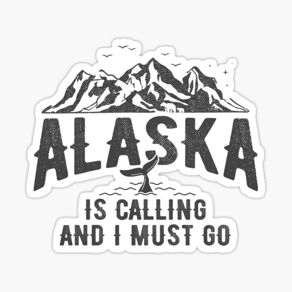 Alaska is Calling and I Must Go Mountains Landscape Funny Traveling Quote  Sticker