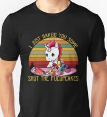 I Just Baked You Some Shut The Fucupcakes Slim Fit T-Shirt