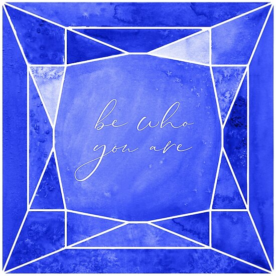 Be who you are, you're a gem in sapphire blue by blursbyai