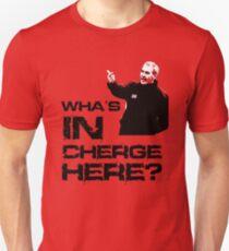 Wha's in cherge here? Unisex T-Shirt