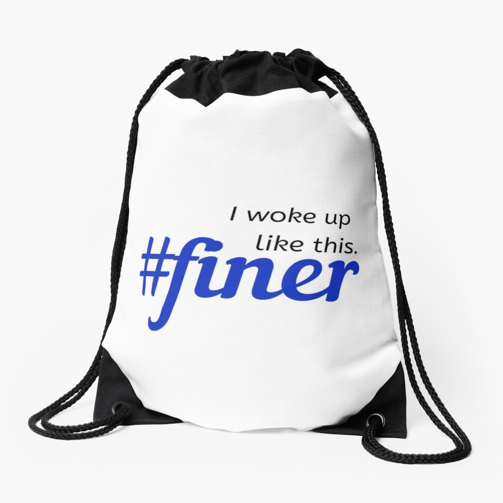 I woke up like this #finer Drawstring Bag Front