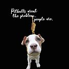 Pitbulls aren't the problem. by BriVTart