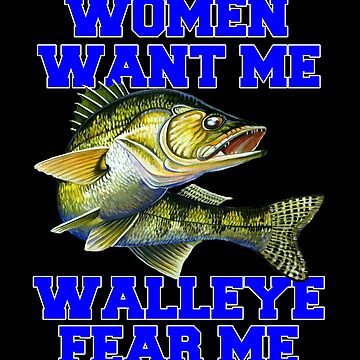 Women Want Me Walleye Fear Me Fishing Fisherman by fantasticdesign