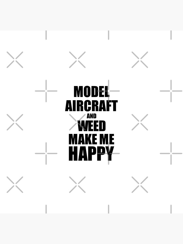 Model Aircraft And Weed Make Me Happy Funny Gift Idea For Hobby Lover von FunnyGiftIdeas
