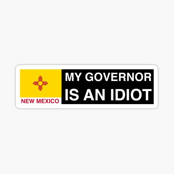 My Governor is an idiot New Mexico Sticker