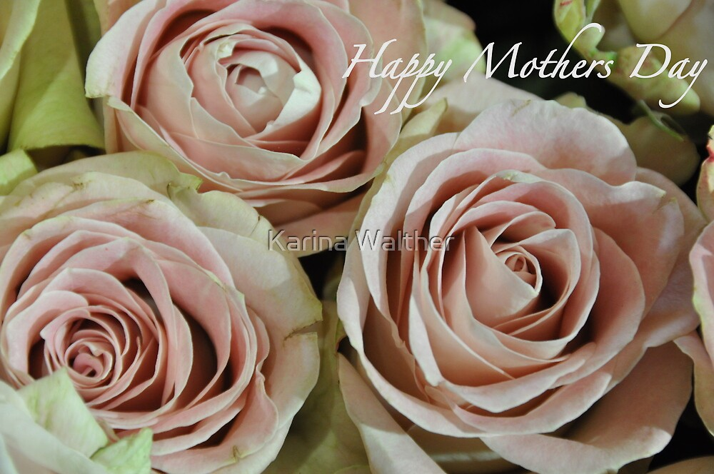 Happy Mothers Day by Karina  Cooper