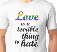 Love is a terrible thing to hate Unisex T-Shirt