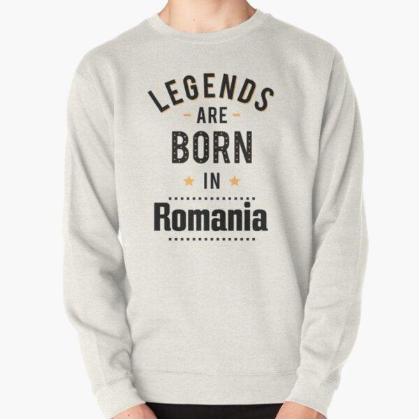 Legends Are Born In Romania Romania Raised Me Pullover Sweatshirt