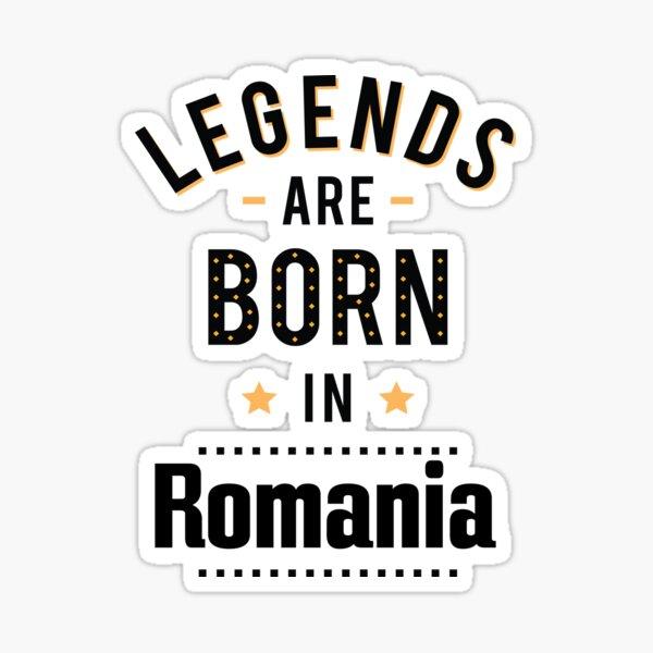 Legends Are Born In Romania Romania Raised Me Sticker