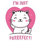 I'm Just Purrrfect - Just Perfect Kitty by zoljo