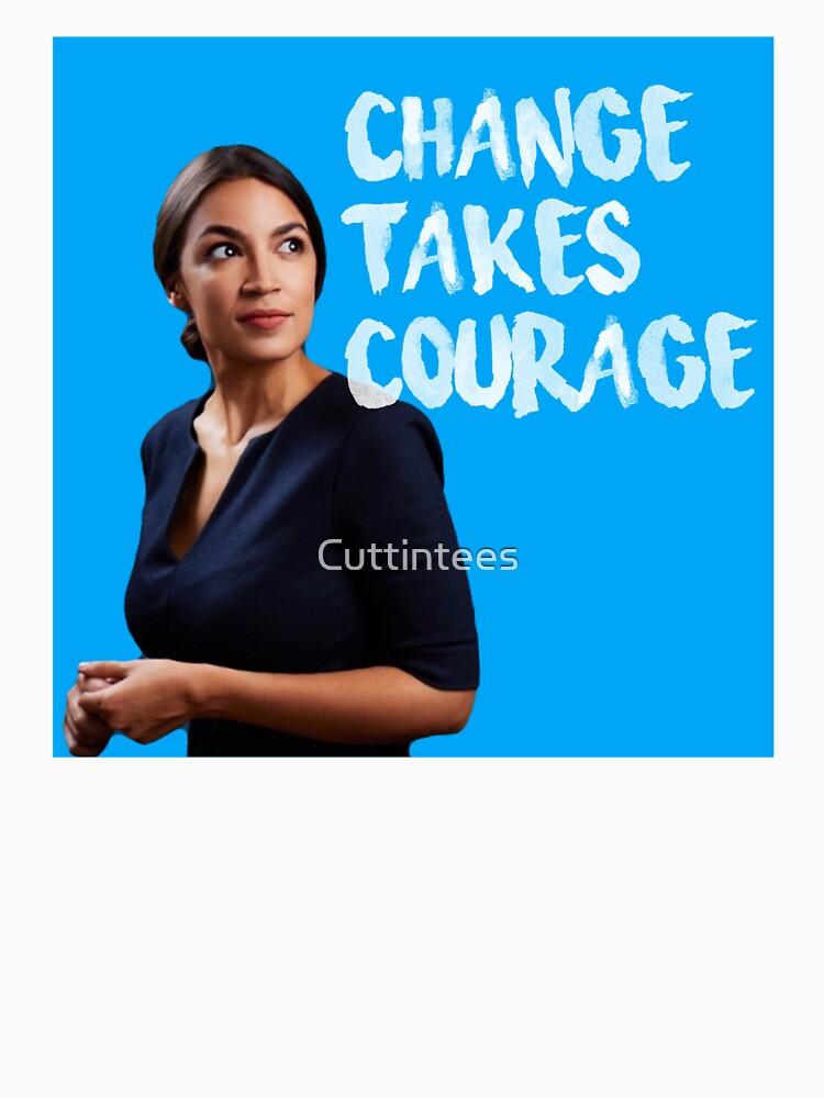 AOC Alexandria Ocasio-Cortez Change takes Courage by Cuttintees