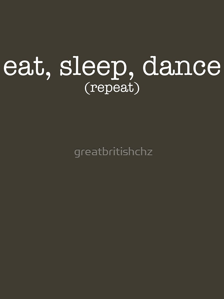 Eat, Sleep, Dance. Repeat. (Light) by greatbritishchz