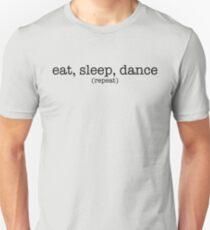 Eat, Sleep, Dance. Repeat. (Dark) Unisex T-Shirt