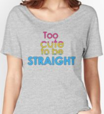 Too cute to be straight - pansexual Women's Relaxed Fit T-Shirt