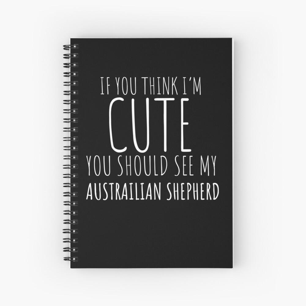 Wenn Sie denken, dass ich nette australische Schäferhund-Geschenke bin? Spiralblock