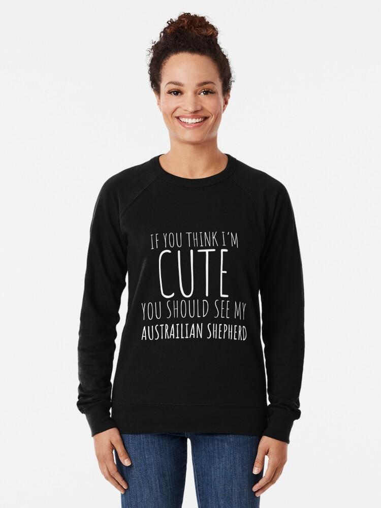 Alternative Ansicht von Wenn Sie denken, dass ich nette australische Schäferhund-Geschenke bin? Leichter Pullover
