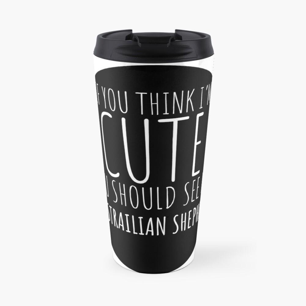 Wenn Sie denken, dass ich nette australische Schäferhund-Geschenke bin? Thermobecher
