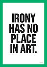 IRONY HAS NO PLACE IN ART by Steve Leadbeater